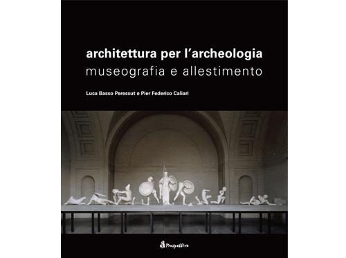 Architettura per l'archeologia. Museografia e allestimento