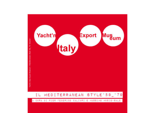 Yacht'n Italy Export Museum. Il Mediterranean Style '59 – '79 Volume I